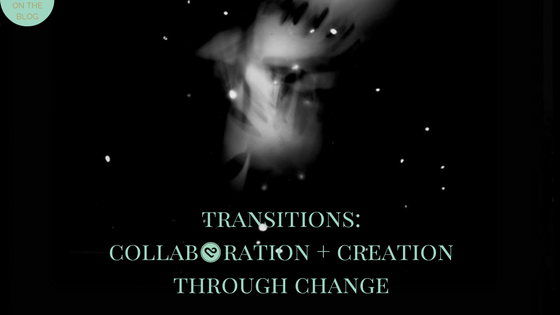 The Perpetual You: Transitions: Collaboration and Creation through Change